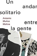 Un andar solitario entre la gente (Biblioteca Antonio Muñoz Molina)