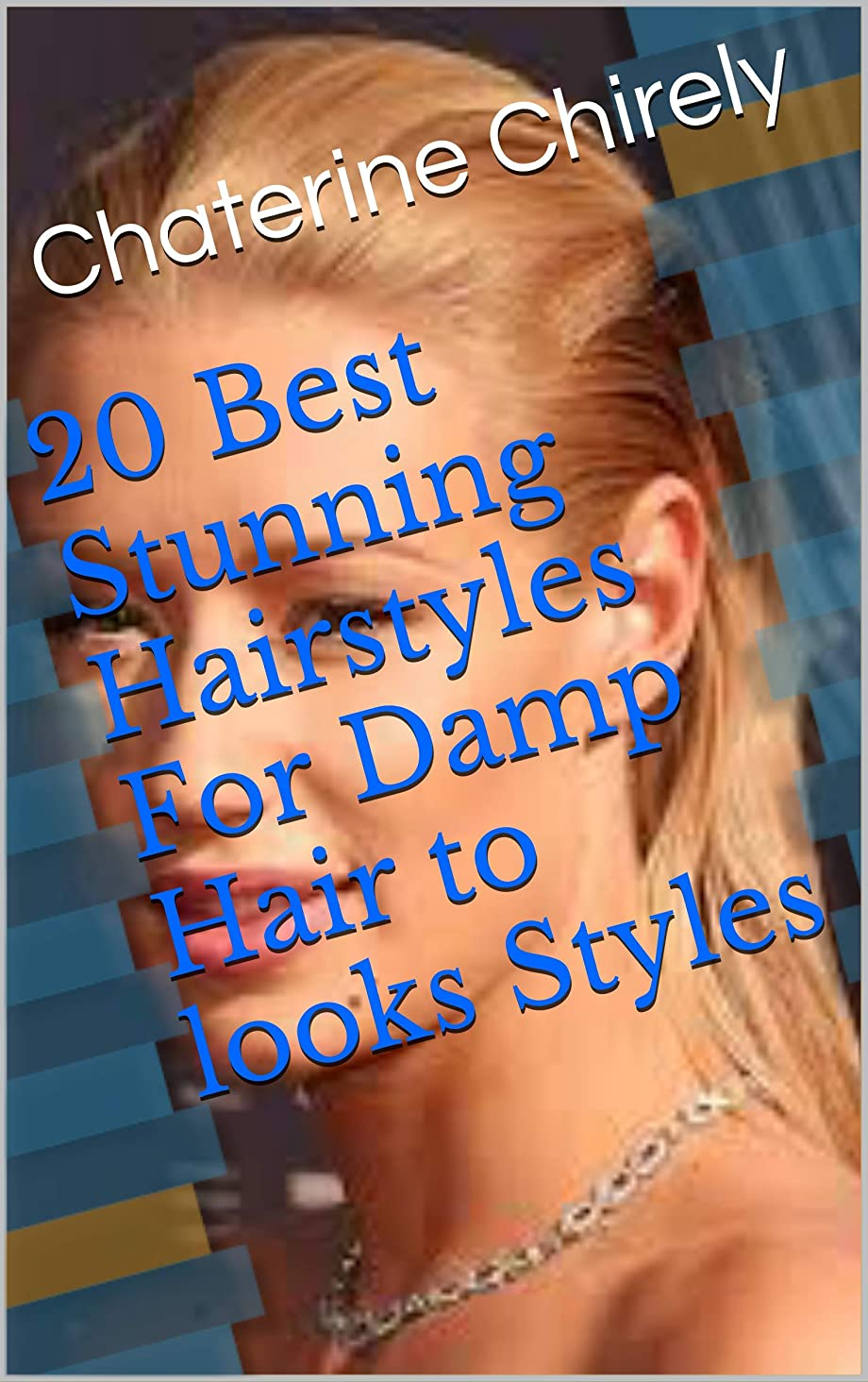 下る証人経済20 Best Stunning Hairstyles For Damp Hair to looks Styles (English Edition)