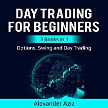 Day Trading for Beginners: Options, Swing and Day Trading: 3 Books in 1