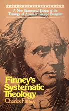 Finney's Systematic Theology A New Bicentennial Edition of the Theology of America's Greatest Evangelist