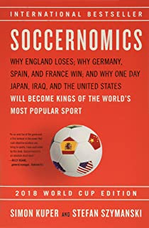 Soccernomics (2018 World Cup Edition): Why England Loses, Why Germany and Brazil Win, and Why the U.S., Japan, Australia, ...