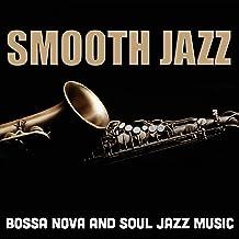 Smooth Jazz (Bossa Nova And Soul Jazz Music)