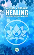 Natural & Organic Healing: Your Ultimate Guide to Health & Wellness