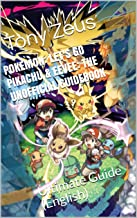 Pokemon: Let's Go Pikachu & Eevee: The Unofficial Guidebook: Ultimate Guide (English) (German Edition)
