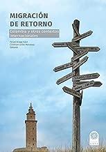 Migración de retorno: Colombia y otros contextos internacionales (Spanish Edition)