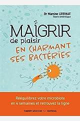 Maigrir de plaisir en charmant ses bactéries Format Kindle