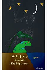 Walk Quietly Beneath The Big Leaves Kindle Edition