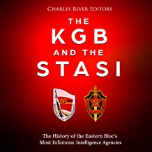 The KGB and the Stasi: The History of the Eastern Bloc's Most Infamous Intelligence Agencies