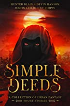 Simple Deeds: A COLLECTION OF URBAN FANTASY SHORT STORIES