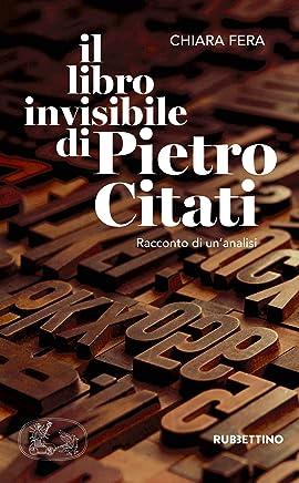 Il libro invisibile di Pietro Citati: Racconto di unanalisi