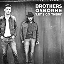 brothers osborne let's go there
