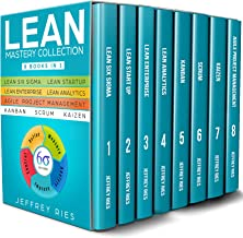 Lean Mastery Collection: 8 Manuscripts - Lean Six Sigma, Lean Startup, Lean Enterprise, Lean Analytics, Agile Project Management, Kanban, Scrum, Kaizen ... Kanban, Sprint, DSDM XP & Crystal Book 9)