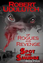 Of Rogues and Revenge: Spot and Smudge - Book Four