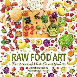 Raw Food Art: Four Seasons of Plant-Powered Goodness