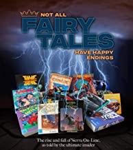 Not All Fairy Tales Have Happy Endings: The rise and fall of Sierra On-Line PDF