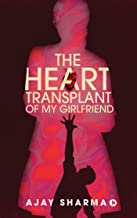 THE HEART TRANSPLANT OF MY GIRLFRIEND (English Edition)
