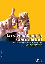 La vivencia de la sexualidad: Una forma de vivir con nuestro sexo (Spanish Edition)
