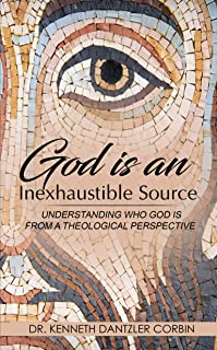 God is the Inexhaustible Source: Understanding Who God is, from a Theological Perspective