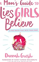 A Mom's Guide to Lies Girls Believe: And the Truth that Sets Them Free (Lies We Believe) PDF