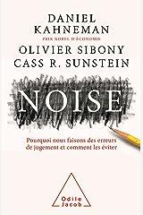 Noise: Pourquoi nous faisons des erreurs de jugement et comment les éviter (French Edition) Kindle Edition