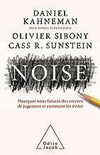 Noise: Pourquoi nous faisons des erreurs de jugement et comment les éviter