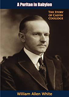A Puritan in Babylon: The Story of Calvin Coolidge (English Edition)