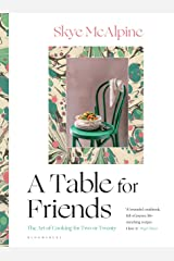 A Table for Friends: The Art of Cooking for Two or Twenty Kindle Edition