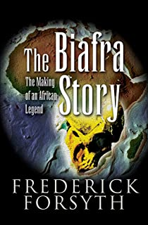 The Biafra Story: The Making of an African Legend
