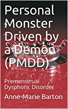 Personal Monster Driven by a Demon (PMDD): Premenstrual Dysphoric Disorder (PMDD My Monster Book 1)