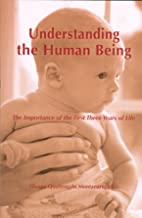 Understanding the Human Being: Importance of the First Three Years of Life (2010)