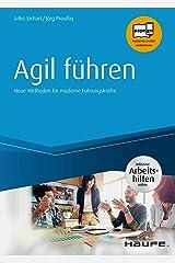 Agil führen - inkl. Arbeitshilfen online: Neue Methoden für moderne Führungskräfte (Haufe Fachbuch) Kindle Ausgabe