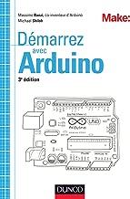 Démarrez avec Arduino - 3e édition (Tous makers !) (French Edition)