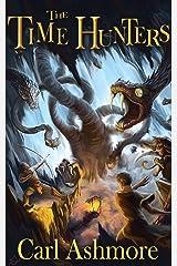 The Time Hunters: Book 1 of the Time Hunters Saga Kindle Edition