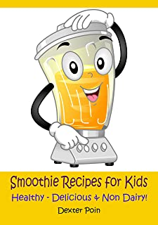 Smoothie Recipes for Kids: Healthy - Delicious - & Non Dairy!
