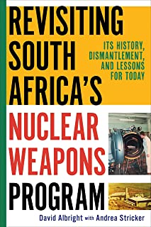Revisiting South Africa's Nuclear Weapons Program: Its History, Dismantlement, and Lessons for Today
