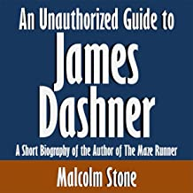 An Unauthorized Guide to James Dashner: A Short Biography of the Author of The Maze Runner