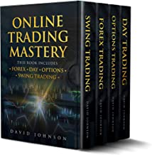Online Trading Mastery: This Book Includes Forex – Day – Options  and  Swing Trading