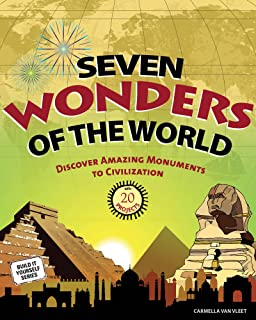 Seven Wonders of the World: Discover Amazing Monuments to Civilization with 20 Projects (Build It Yourself)