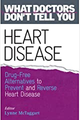 Heart Disease: Drug-Free Alternatives to Prevent and Reverse Heart Disease (What Doctors Don't Tell You) Kindle Edition