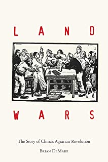 Land Wars: The Story of China's Agrarian Revolution