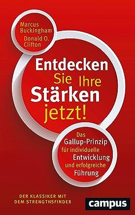 Entdecken Sie Ihre Stärken jetzt!: Das Gallup-Prinzip für individuelle Entwicklung und erfolgreiche Führung (German Edition)