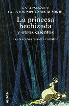 La princesa hechizada y otros cuentos: Cuentos populares rusos III (Cuentos, Mitos Y Libros-Regalo - Libros-Regalo) (Spani...