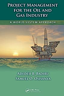 Project Management for the Oil and Gas Industry: A World System Approach (Systems Innovation Book Series)
