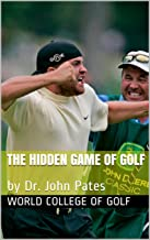 The Hidden Game of Golf: by Dr. John Pates