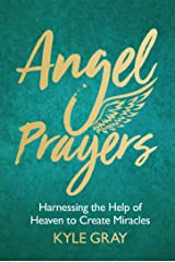 Angel Prayers: Harnessing the Help of Heaven to Create Miracles Kindle Edition
