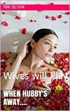 When Hubby's Away....: Wives will Play