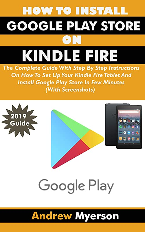 円形の機械先HOW TO INSTALL GOOGLE PLAY STORE ON KINDLE FIRE: The Complete Guide With Step By Step Instructions To Set Up Your Kindle Fire Tablet And Install Google ... Minutes (With Screenshots) (English Edition)