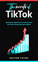 The secrets of TiKtok: Destroy the algorithm, become famous and earn money from your videos! (English Edition)
