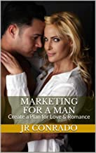 Marketing for a Man: Creating a Plan for More Love and Romance