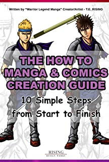 The How to draw Manga and Comic Creation Guide - 10 Simple Steps from Start to Finish   Step by Step on how to Create and Make your First Manga Book (The How to Manga and Comic Creation Guide)